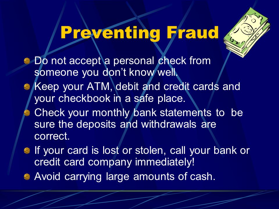 Preventing Fraud Do not accept a personal check from someone you don't know well.