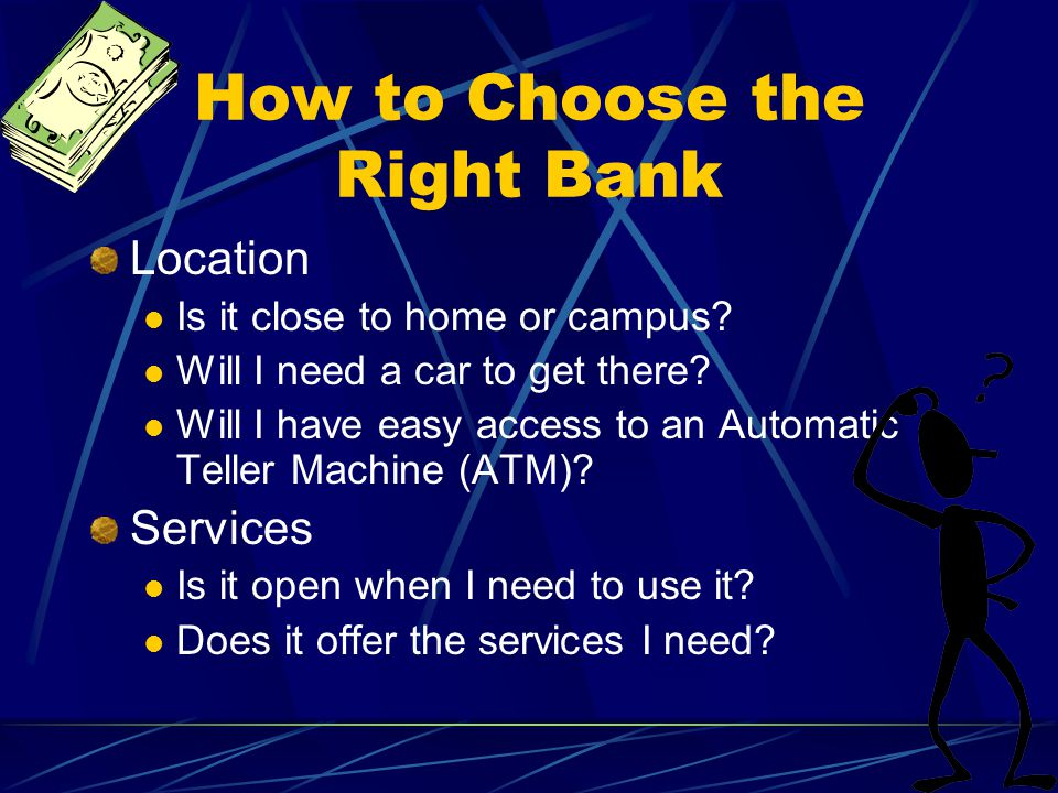 How to Choose the Right Bank Location Is it close to home or campus.