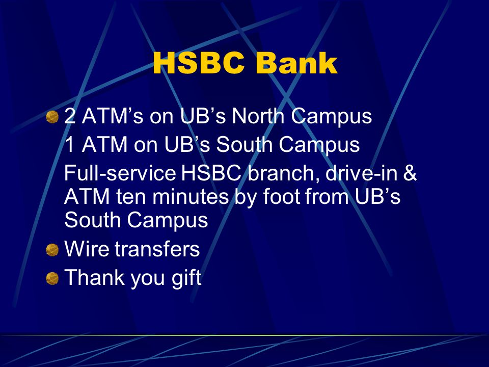 HSBC Bank 2 ATM's on UB's North Campus 1 ATM on UB's South Campus Full-service HSBC branch, drive-in & ATM ten minutes by foot from UB's South Campus Wire transfers Thank you gift