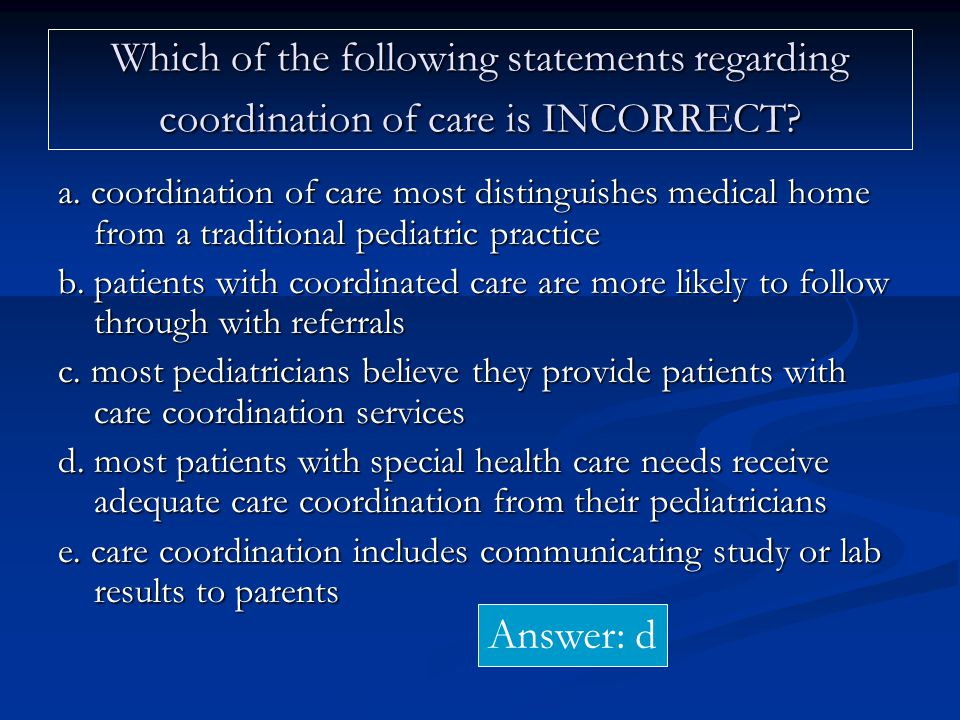 Which of the following statements regarding coordination of care is INCORRECT.