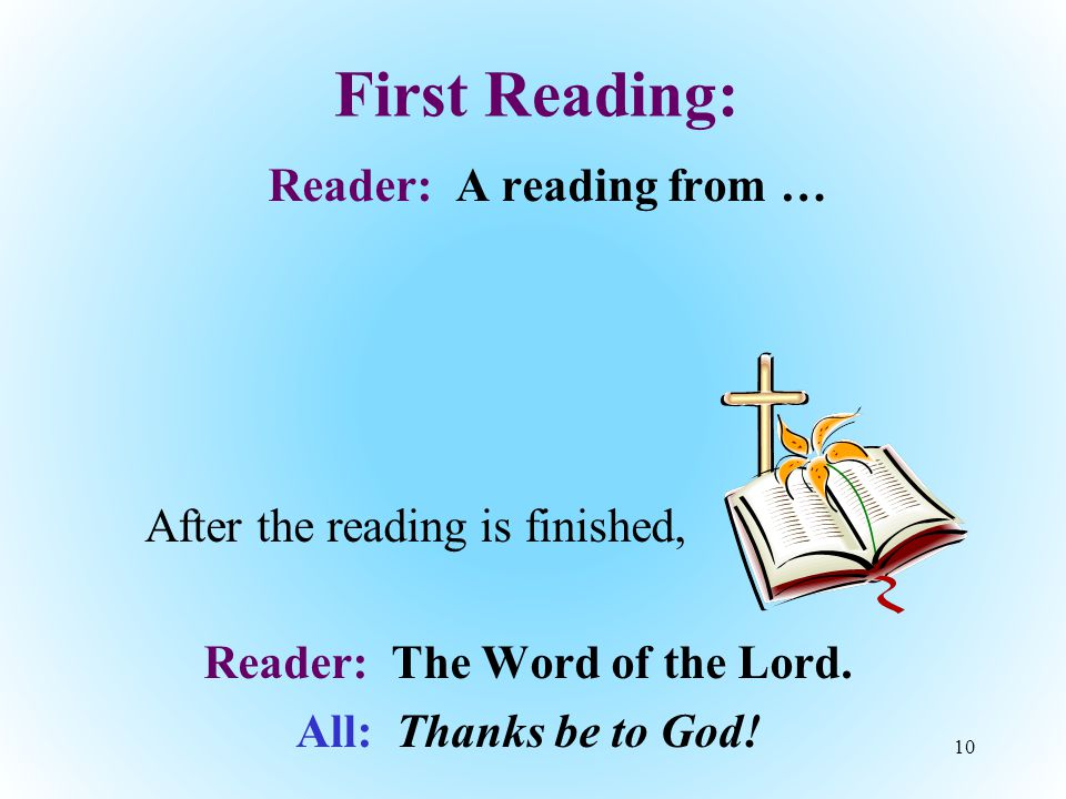 First Reading: Reader: A reading from … After the reading is finished, Reader: The Word of the Lord.