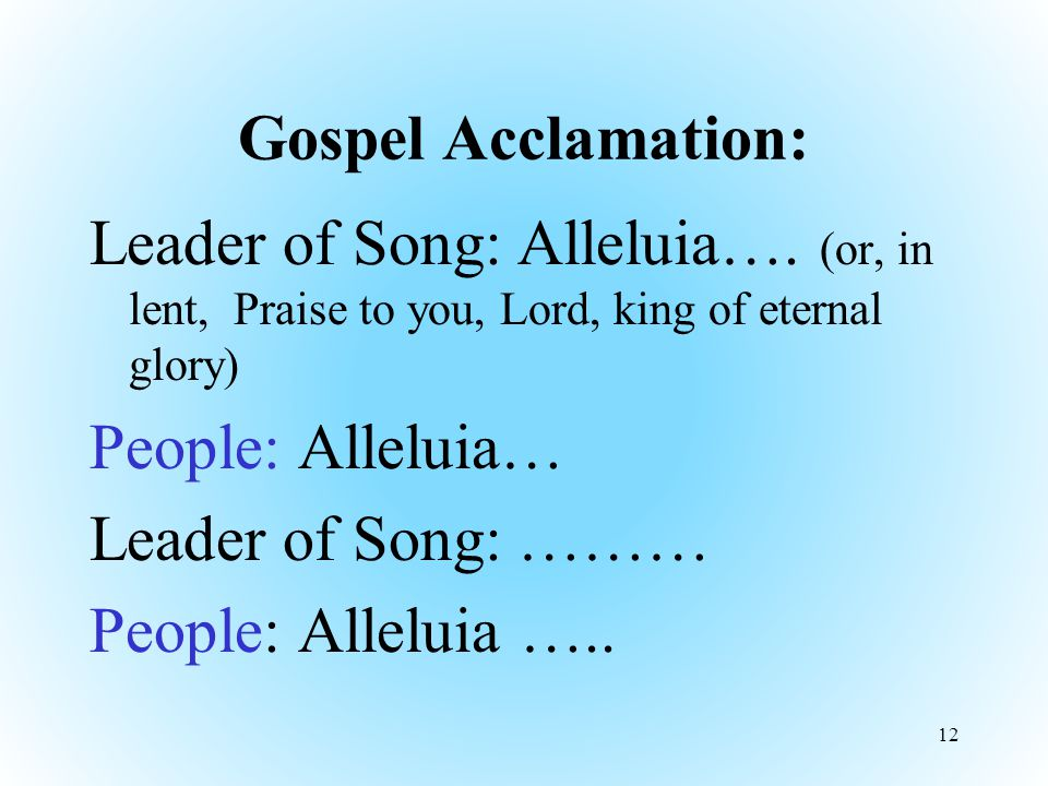 Gospel Acclamation: Leader of Song: Alleluia….