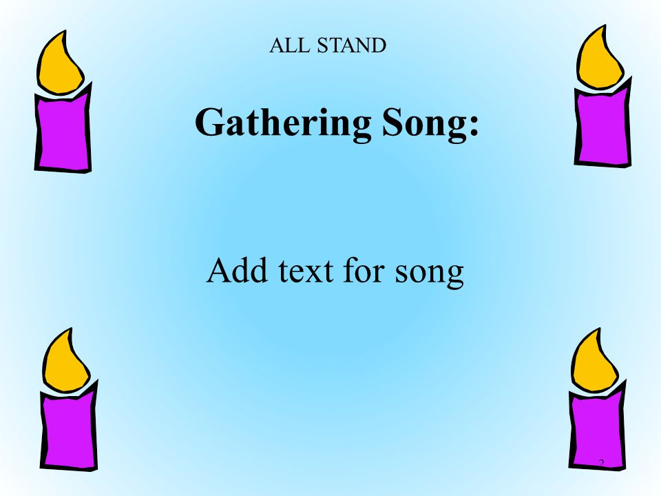 Gathering Song: 2 Add text for song ALL STAND