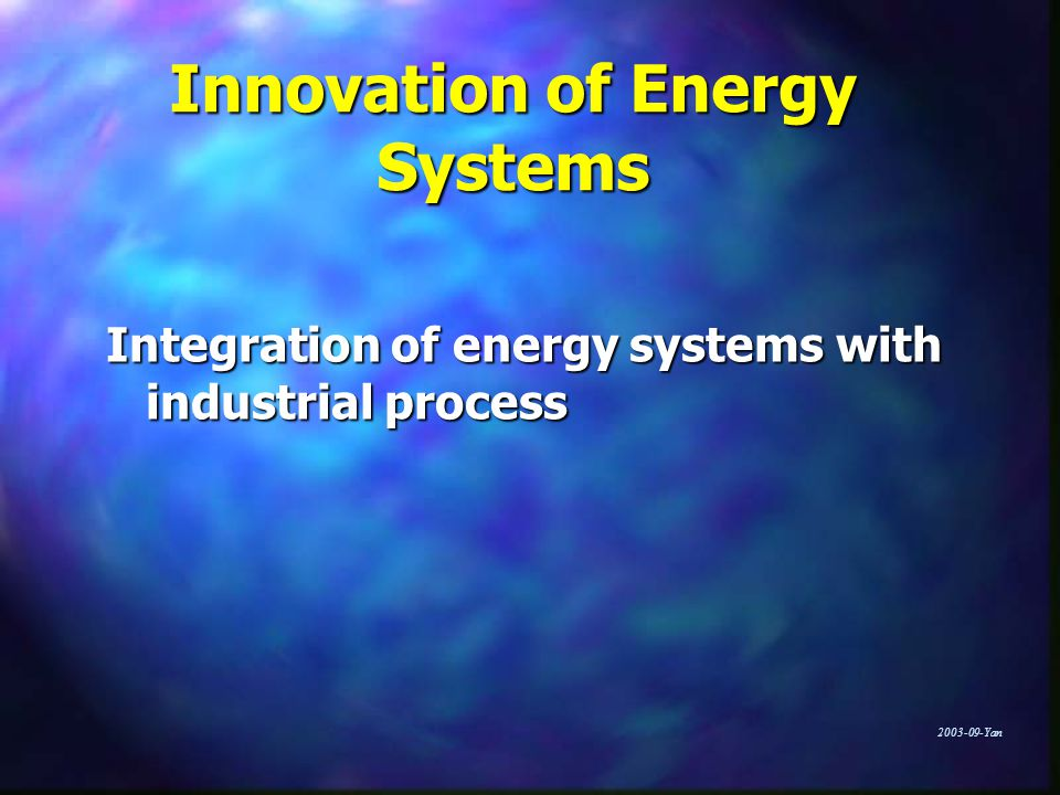 Yan Innovation of Energy Systems Integration of energy systems with industrial process