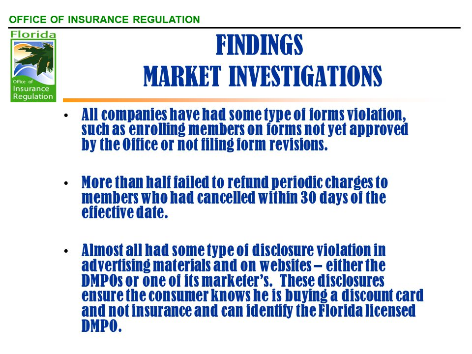 OFFICE OF INSURANCE REGULATION FINDINGS MARKET INVESTIGATIONS All companies have had some type of forms violation, such as enrolling members on forms not yet approved by the Office or not filing form revisions.