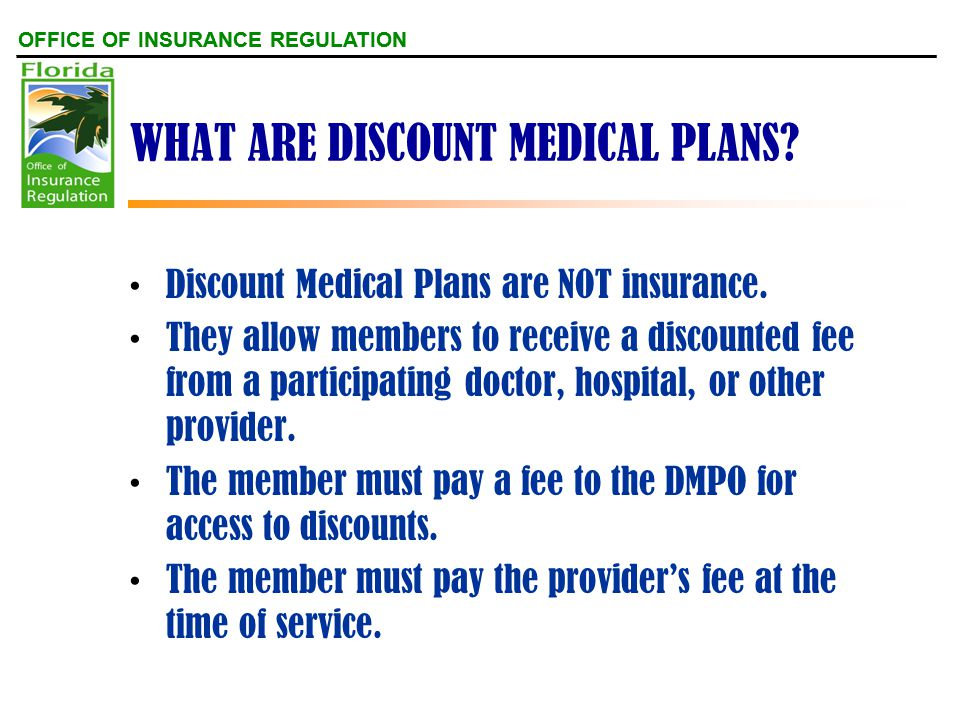 OFFICE OF INSURANCE REGULATION WHAT ARE DISCOUNT MEDICAL PLANS.
