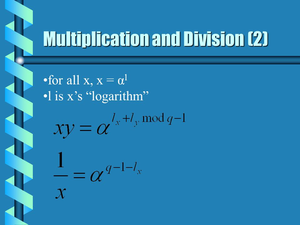 Multiplication and Division (2) for all x, x = α l l is x's logarithm