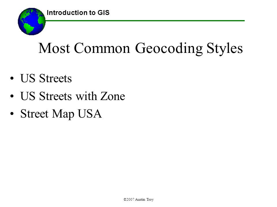 ©2007 Austin Troy Most Common Geocoding Styles US Streets US Streets with Zone Street Map USA Introduction to GIS