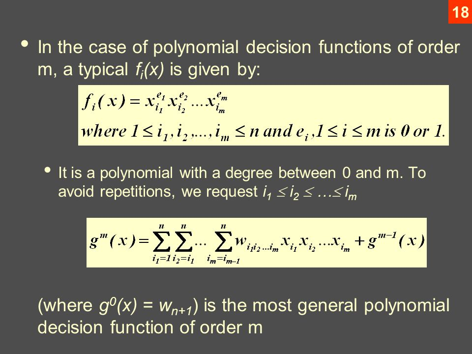 18 In the case of polynomial decision functions of order m, a typical f i (x) is given by: It is a polynomial with a degree between 0 and m.