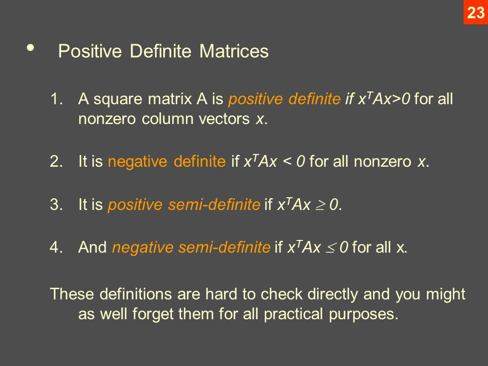 23 Positive Definite Matrices 1.A square matrix A is positive definite if x T Ax>0 for all nonzero column vectors x.