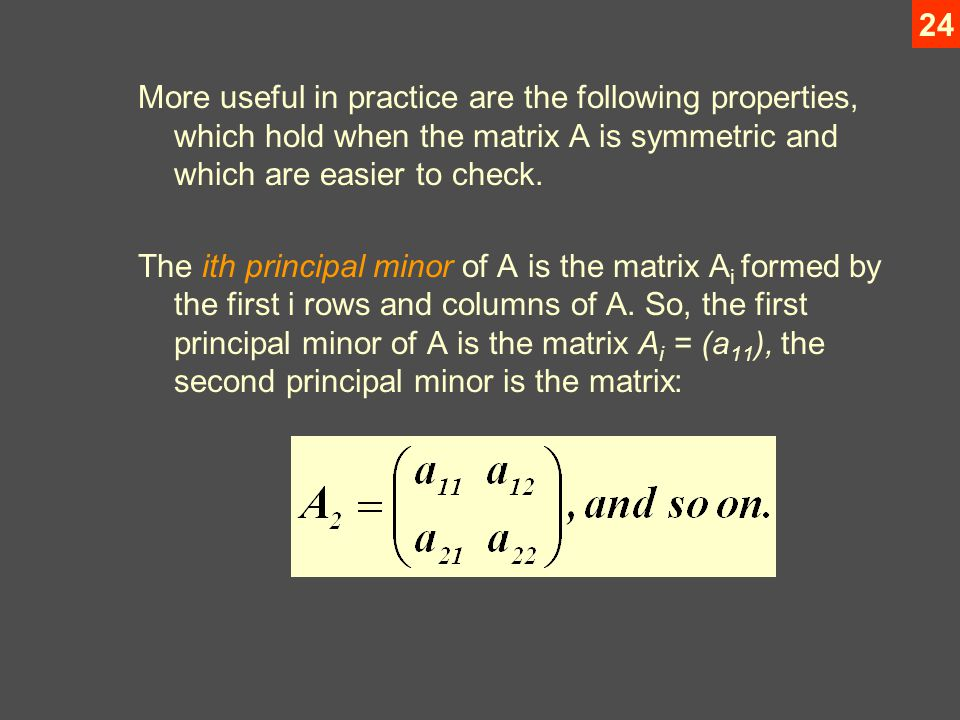 24 More useful in practice are the following properties, which hold when the matrix A is symmetric and which are easier to check.