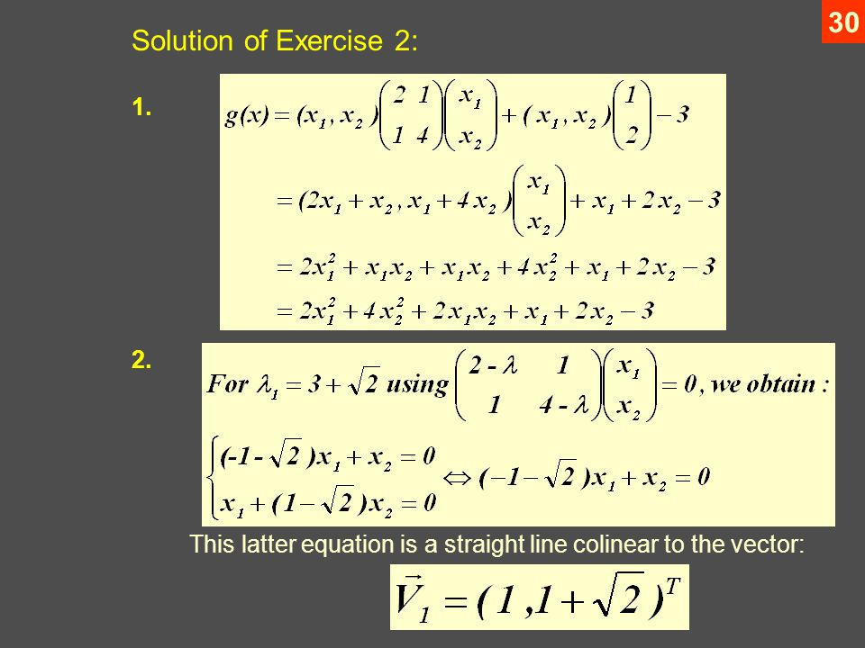 30 Solution of Exercise 2: This latter equation is a straight line colinear to the vector: