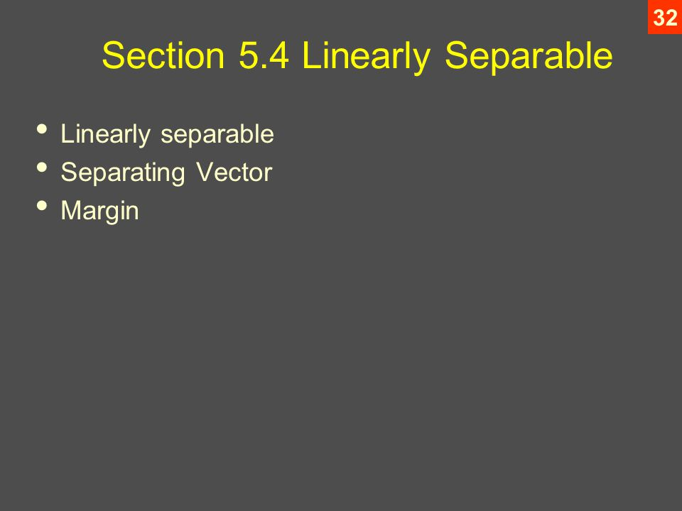 32 Section 5.4 Linearly Separable Linearly separable Separating Vector Margin