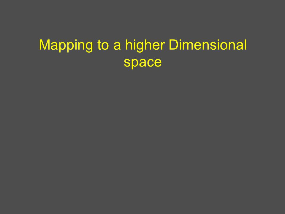 Mapping to a higher Dimensional space