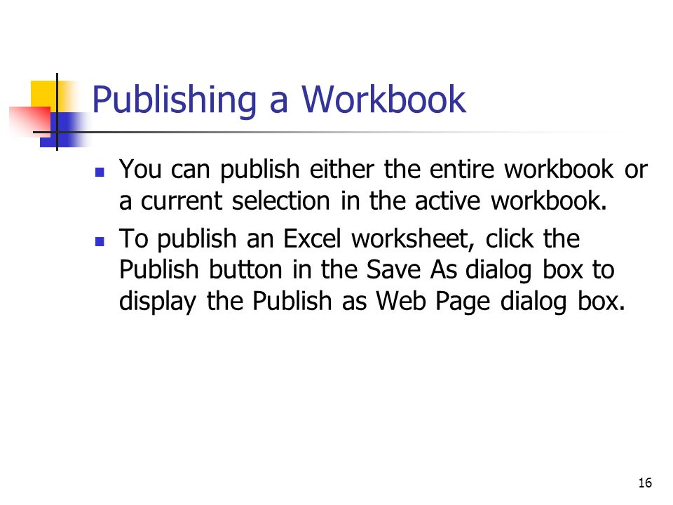 16 Publishing a Workbook You can publish either the entire workbook or a current selection in the active workbook.