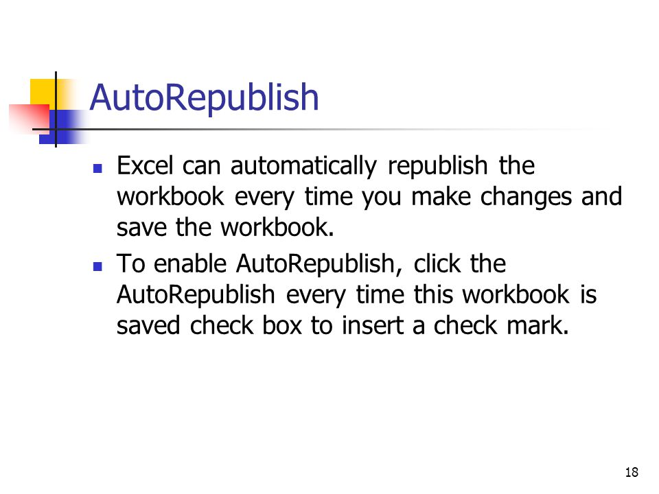 18 AutoRepublish Excel can automatically republish the workbook every time you make changes and save the workbook.