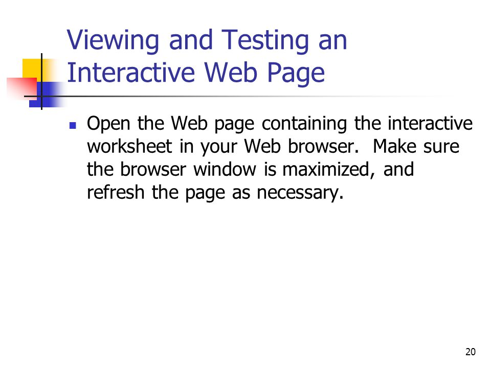 20 Viewing and Testing an Interactive Web Page Open the Web page containing the interactive worksheet in your Web browser.