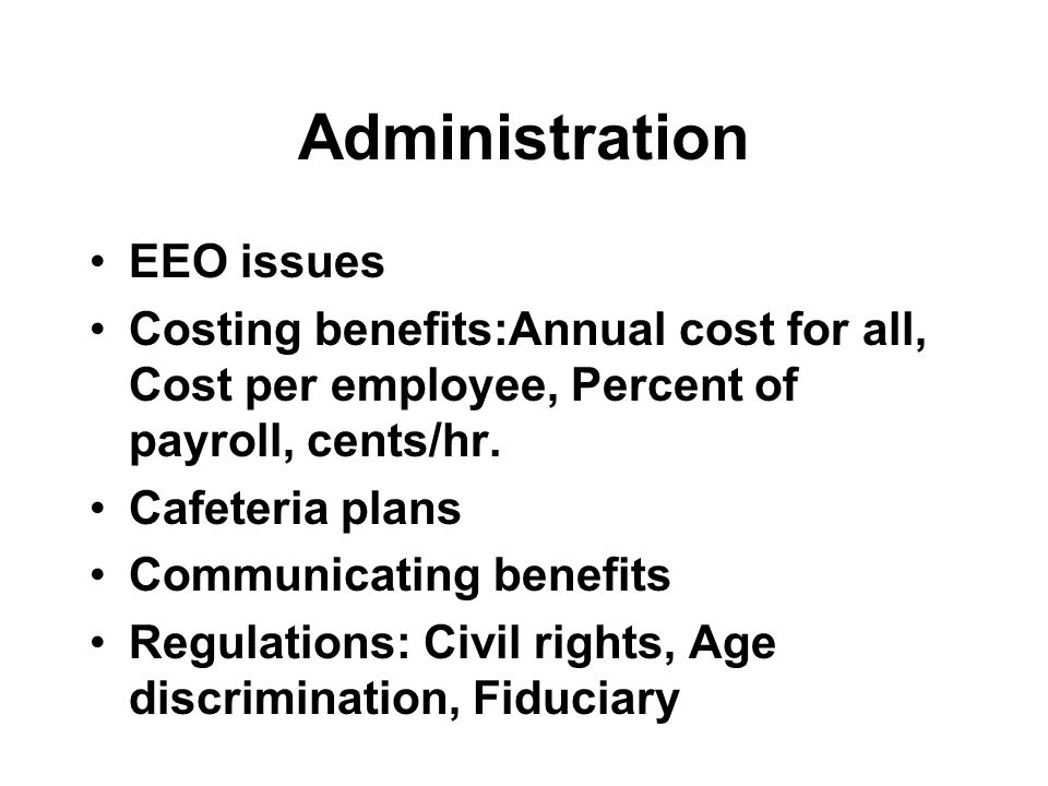 Administration EEO issues Costing benefits:Annual cost for all, Cost per employee, Percent of payroll, cents/hr.