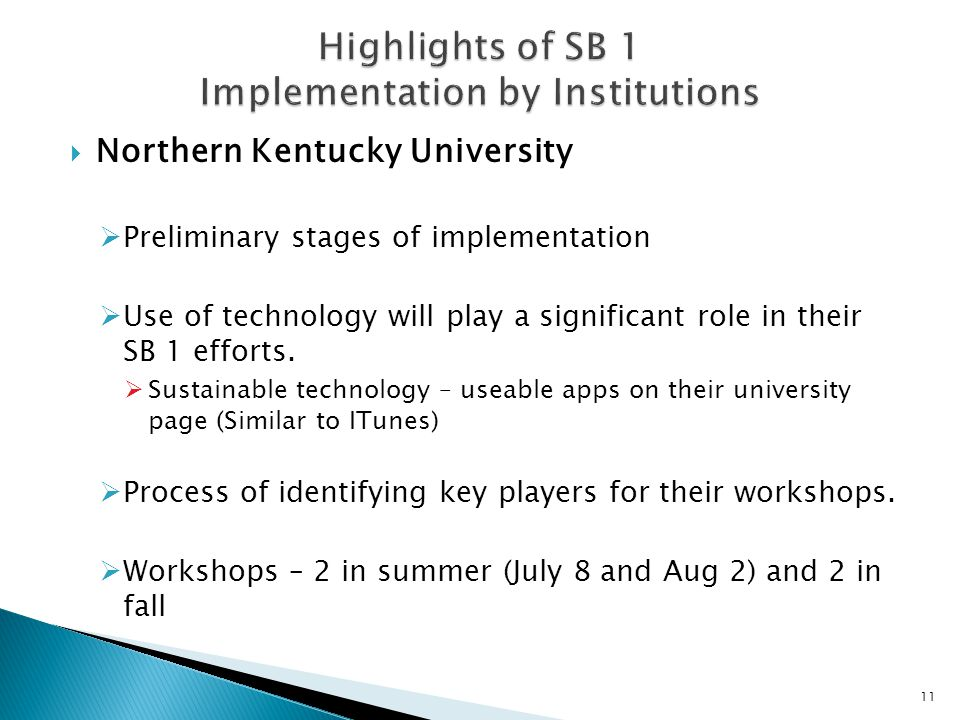  Northern Kentucky University  Preliminary stages of implementation  Use of technology will play a significant role in their SB 1 efforts.