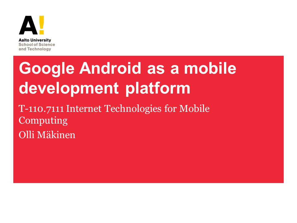 Google Android as a mobile development platform T Internet Technologies for Mobile Computing Olli Mäkinen