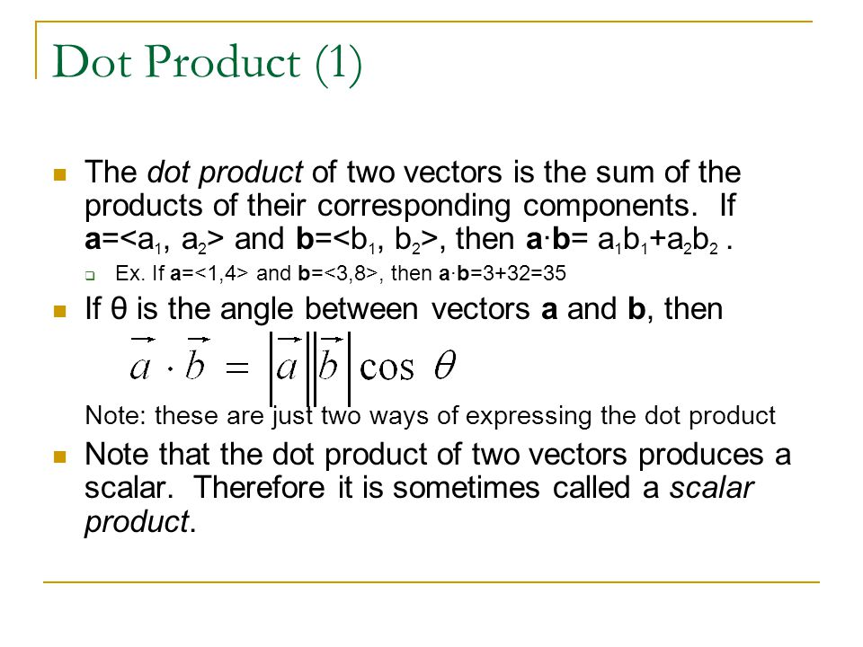 Dot Product (1) The dot product of two vectors is the sum of the products of their corresponding components.