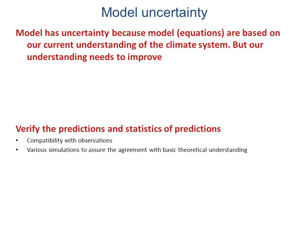 Model has uncertainty because model (equations) are based on our current understanding of the climate system.