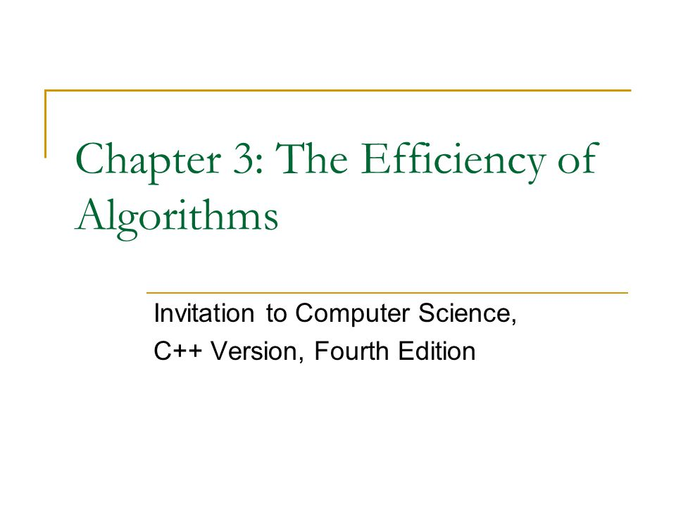 Chapter 3: The Efficiency of Algorithms Invitation to Computer Science, C++ Version, Fourth Edition