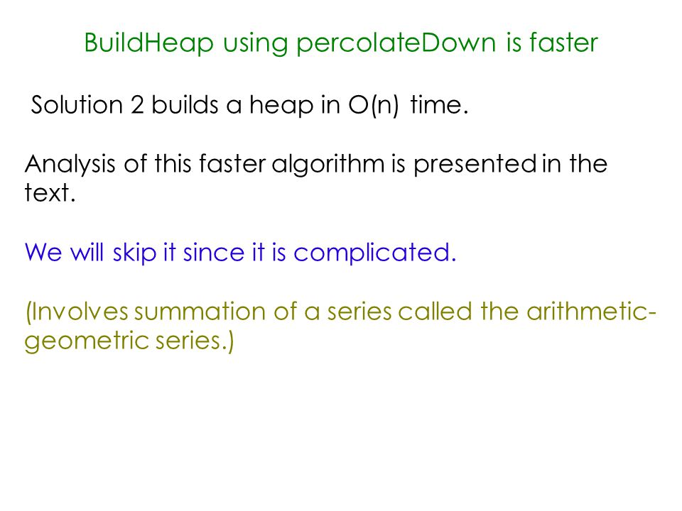 BuildHeap using percolateDown is faster Solution 2 builds a heap in O(n) time.
