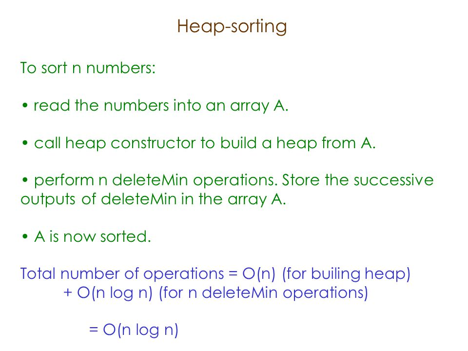 Heap-sorting To sort n numbers: read the numbers into an array A.