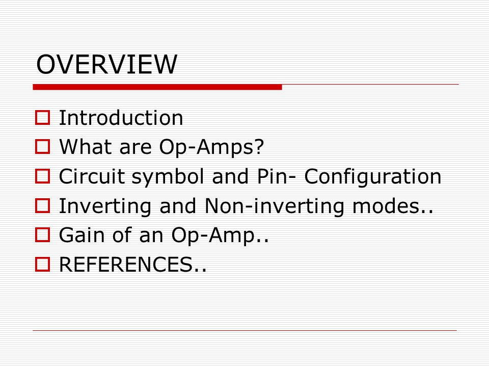 OVERVIEW  Introduction  What are Op-Amps.