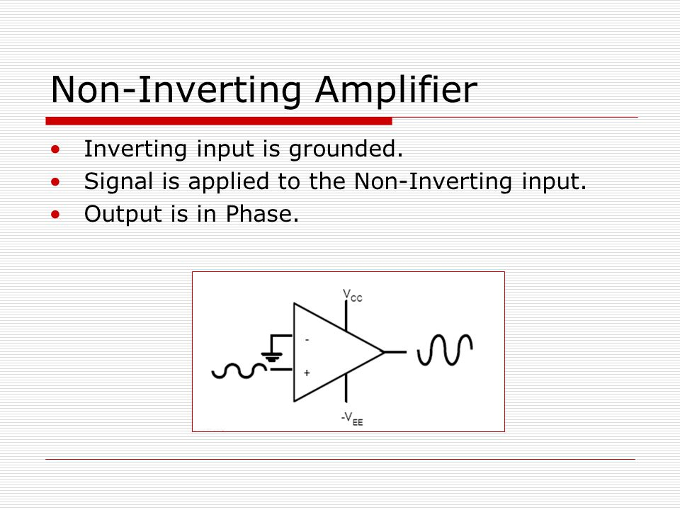 Non-Inverting Amplifier Inverting input is grounded.