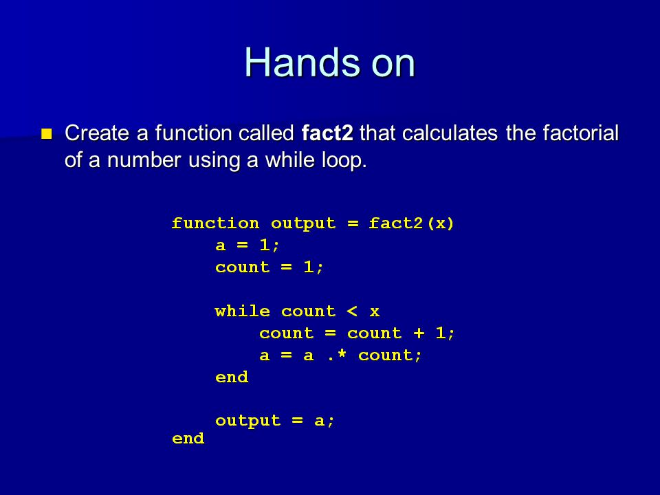 Hands on Create a function called fact2 that calculates the factorial of a number using a while loop.