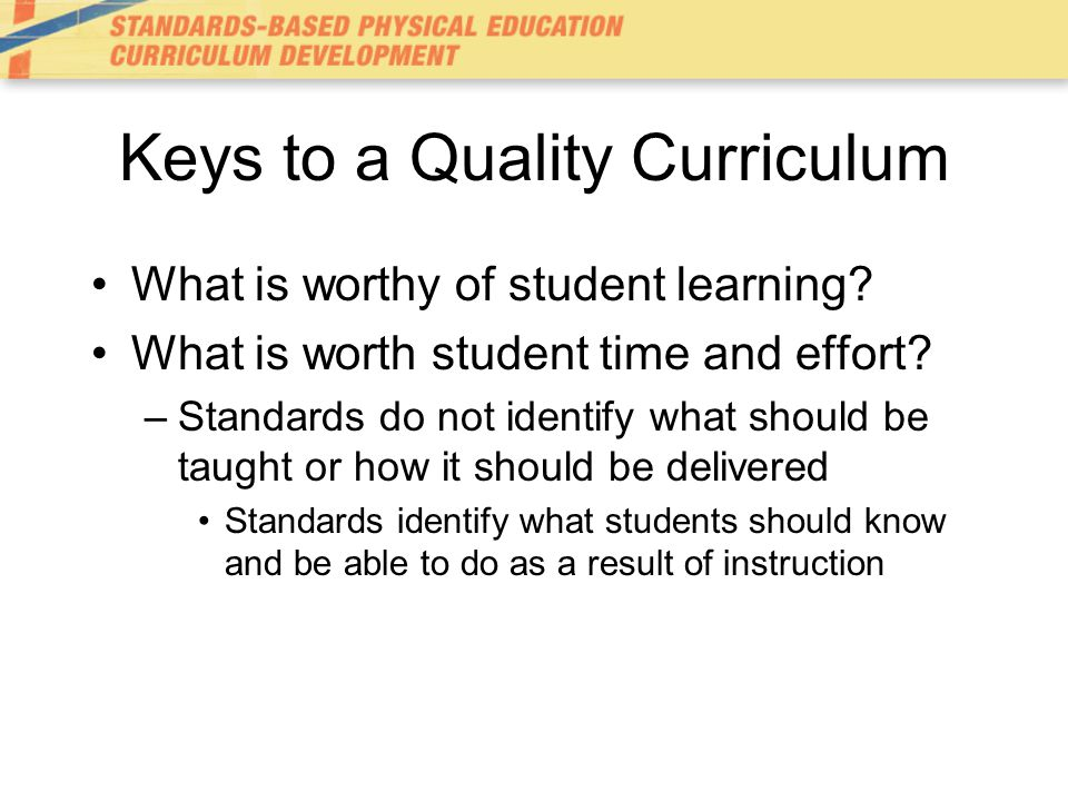 Keys to a Quality Curriculum What is worthy of student learning.