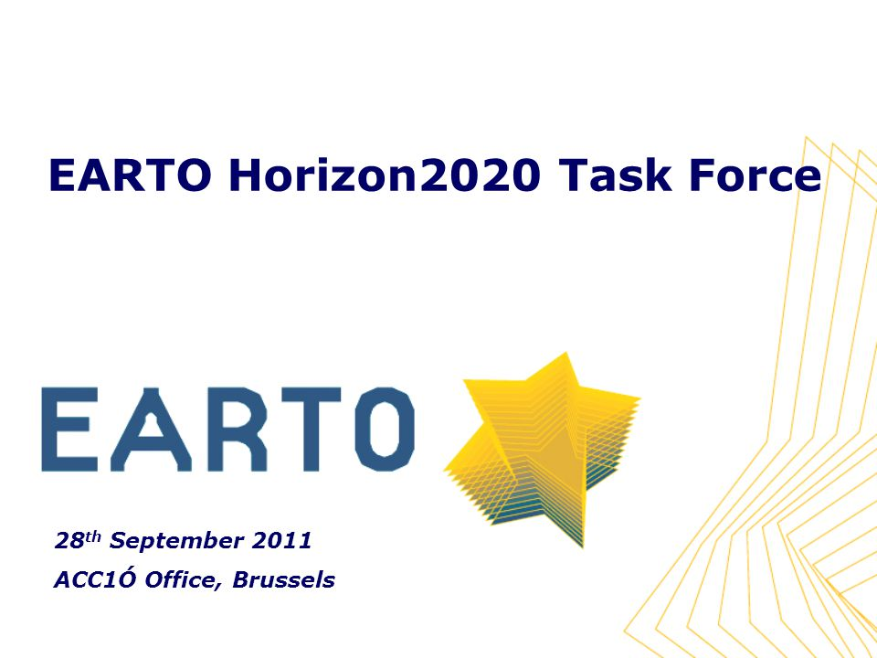 EARTO Horizon2020 Task Force 28 th September 2011 ACC1Ó Office, Brussels