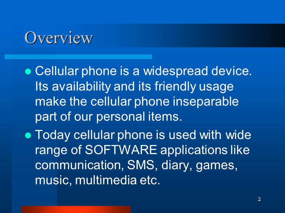 2 Overview Cellular phone is a widespread device.