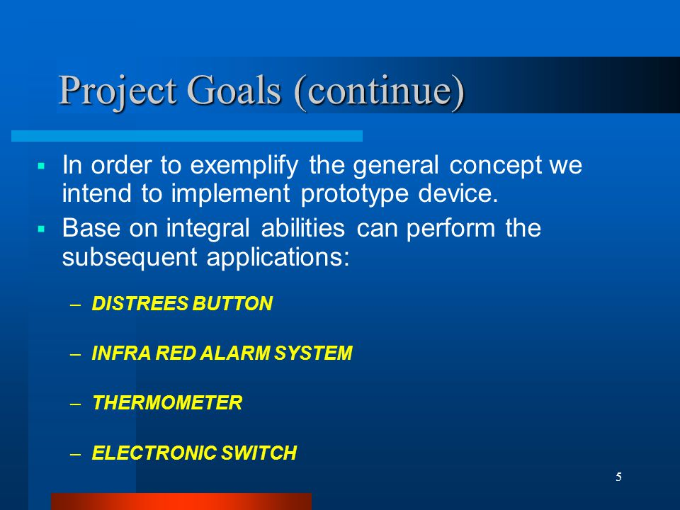 5 Project Goals (continue)  In order to exemplify the general concept we intend to implement prototype device.