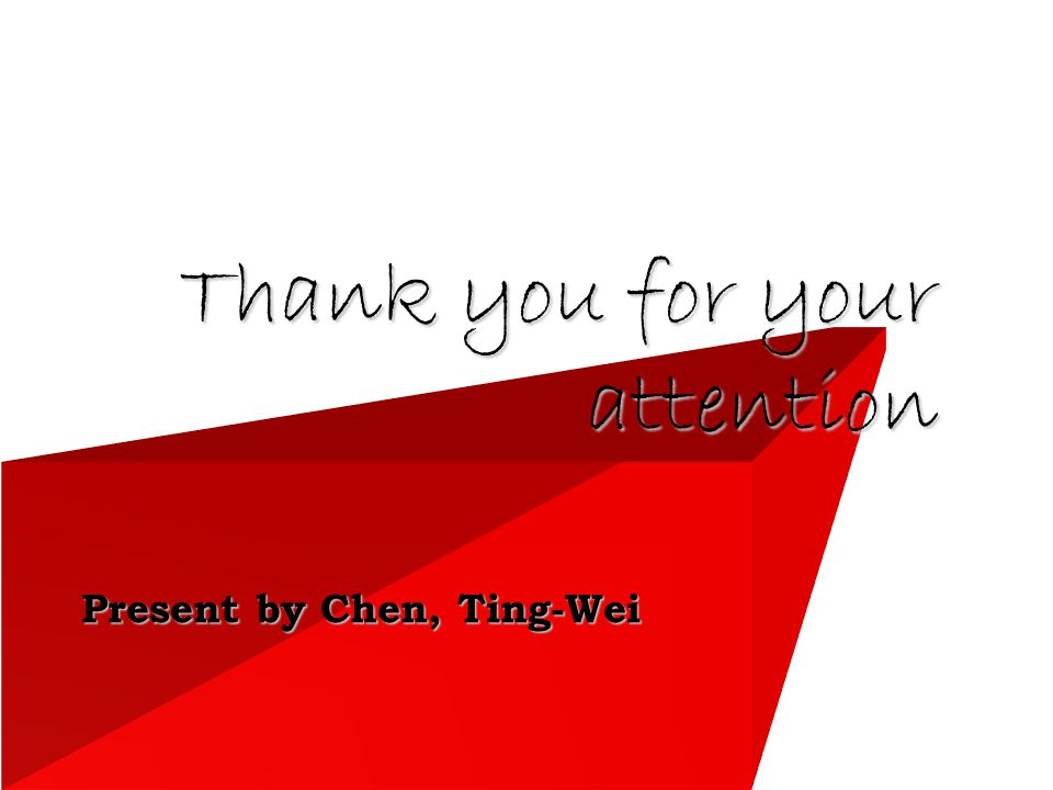 Present by Chen, Ting-Wei Thank you for your attention