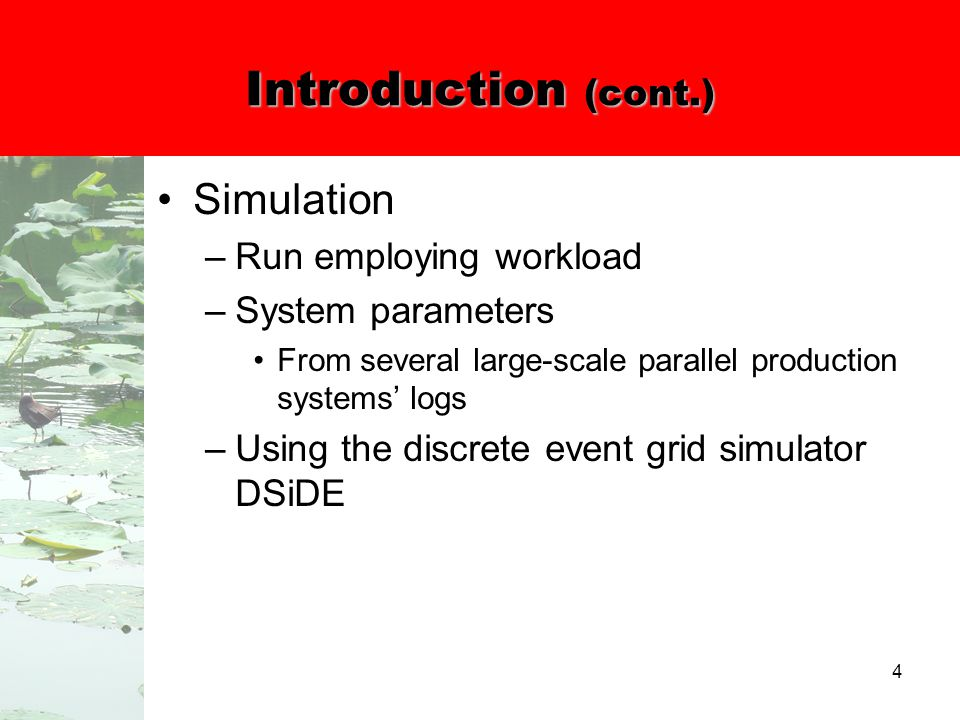 4 Introduction (cont.) Simulation –Run employing workload –System parameters From several large-scale parallel production systems' logs –Using the discrete event grid simulator DSiDE