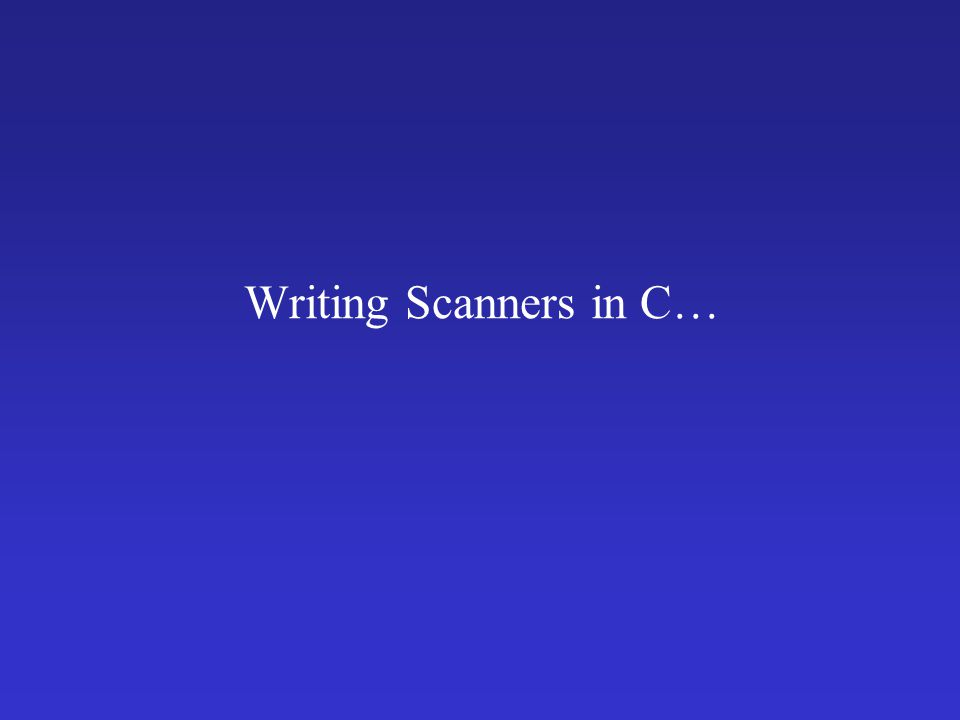 Writing Scanners in C…