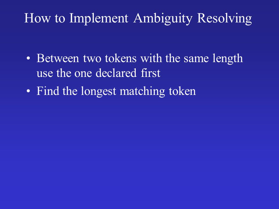 How to Implement Ambiguity Resolving Between two tokens with the same length use the one declared first Find the longest matching token