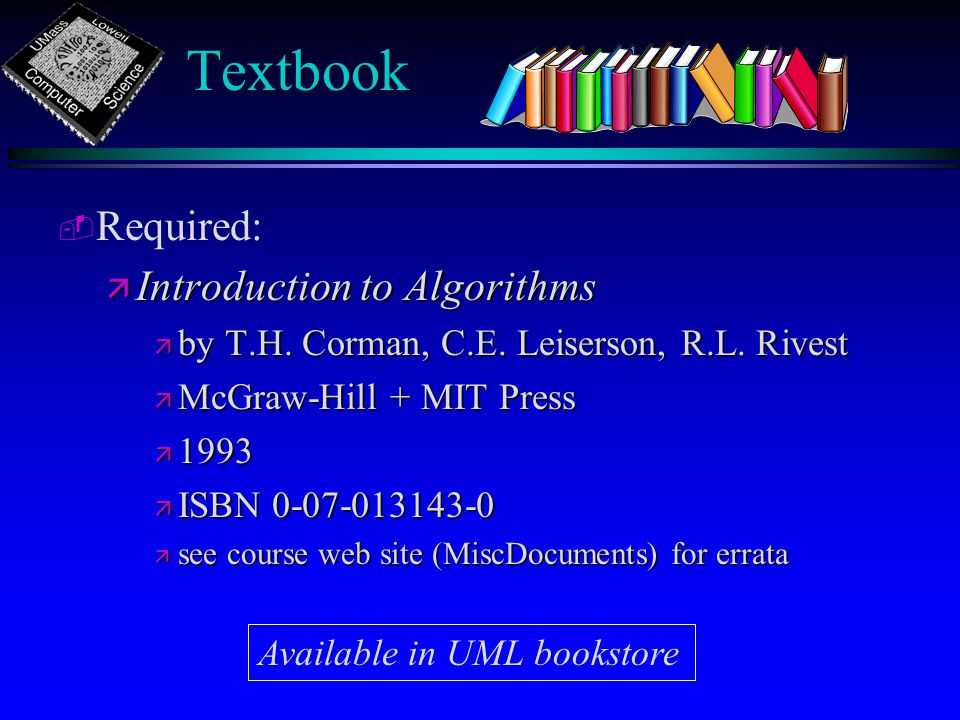 Textbook - - Required: ä Introduction to Algorithms ä by T.H.