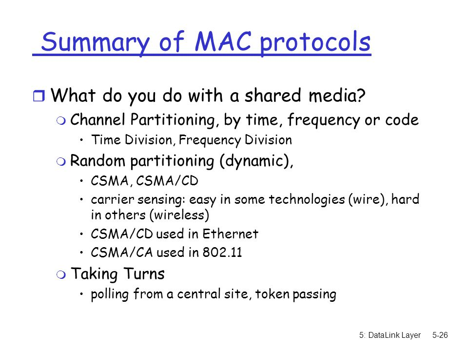 5: DataLink Layer5-26 Summary of MAC protocols r What do you do with a shared media.