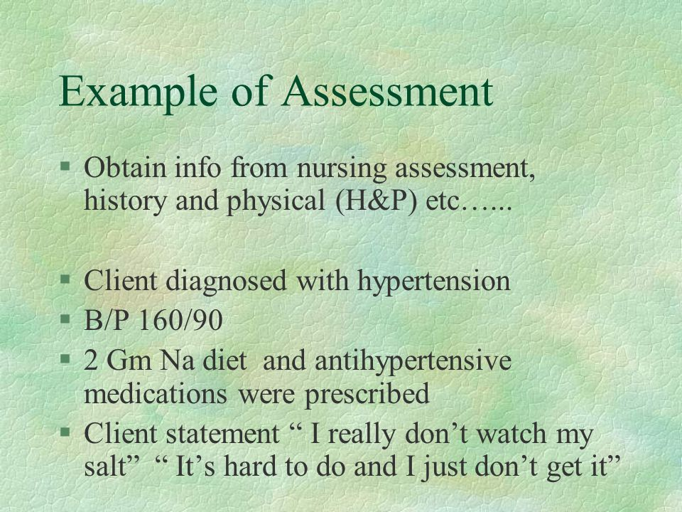 Example of Assessment §Obtain info from nursing assessment, history and physical (H&P) etc…...