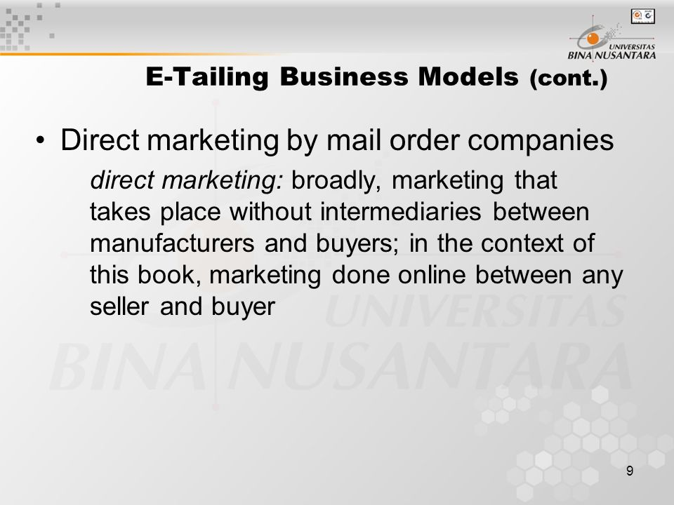 9 Direct marketing by mail order companies direct marketing: broadly, marketing that takes place without intermediaries between manufacturers and buyers; in the context of this book, marketing done online between any seller and buyer