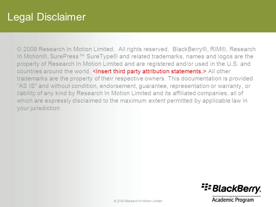 Legal Disclaimer © 2009 Research In Motion Limited.