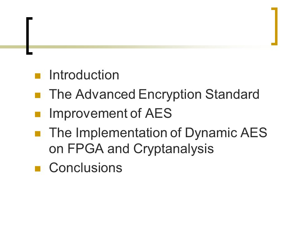 Introduction The Advanced Encryption Standard Improvement of AES The Implementation of Dynamic AES on FPGA and Cryptanalysis Conclusions