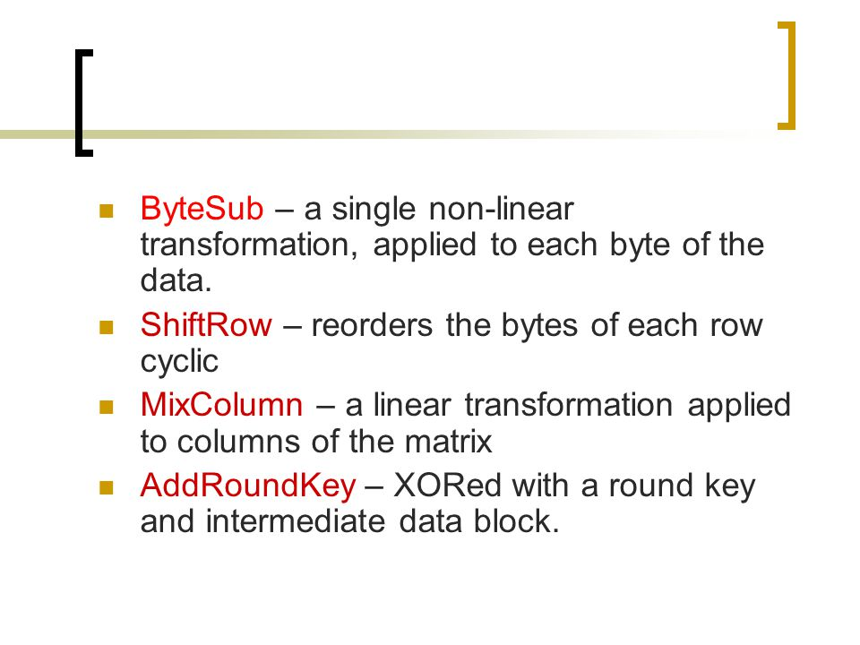 ByteSub – a single non-linear transformation, applied to each byte of the data.