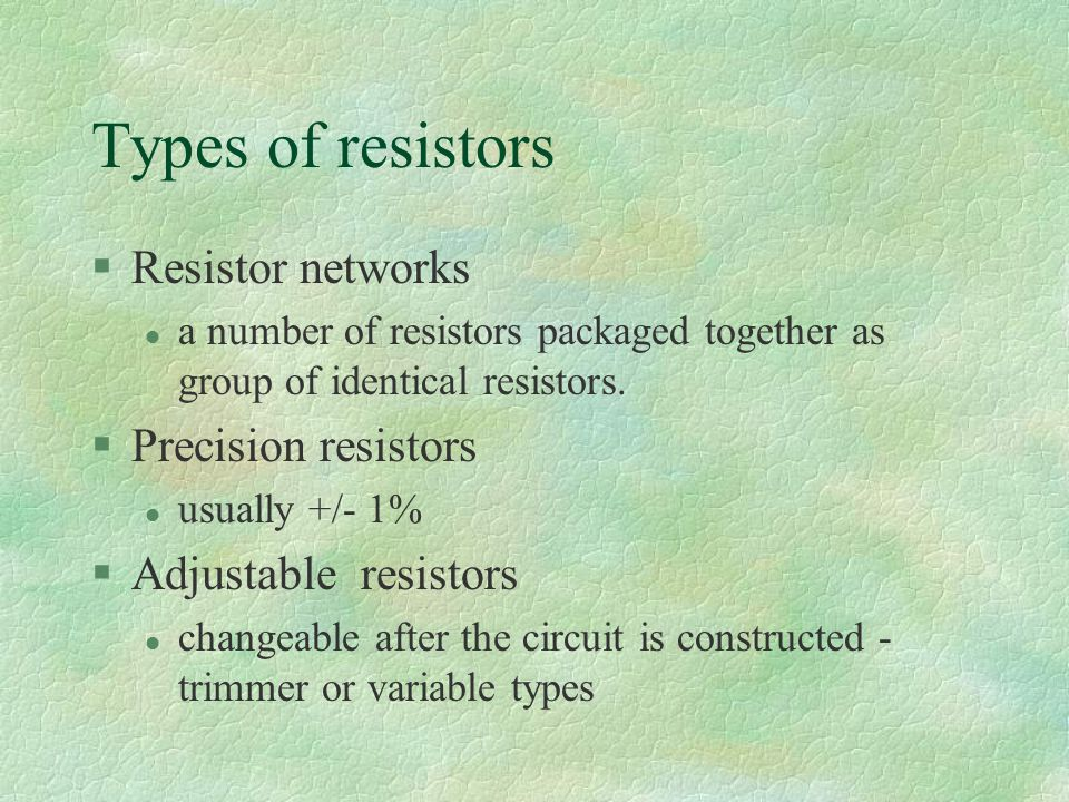 Types of resistors §Resistor networks l a number of resistors packaged together as group of identical resistors.