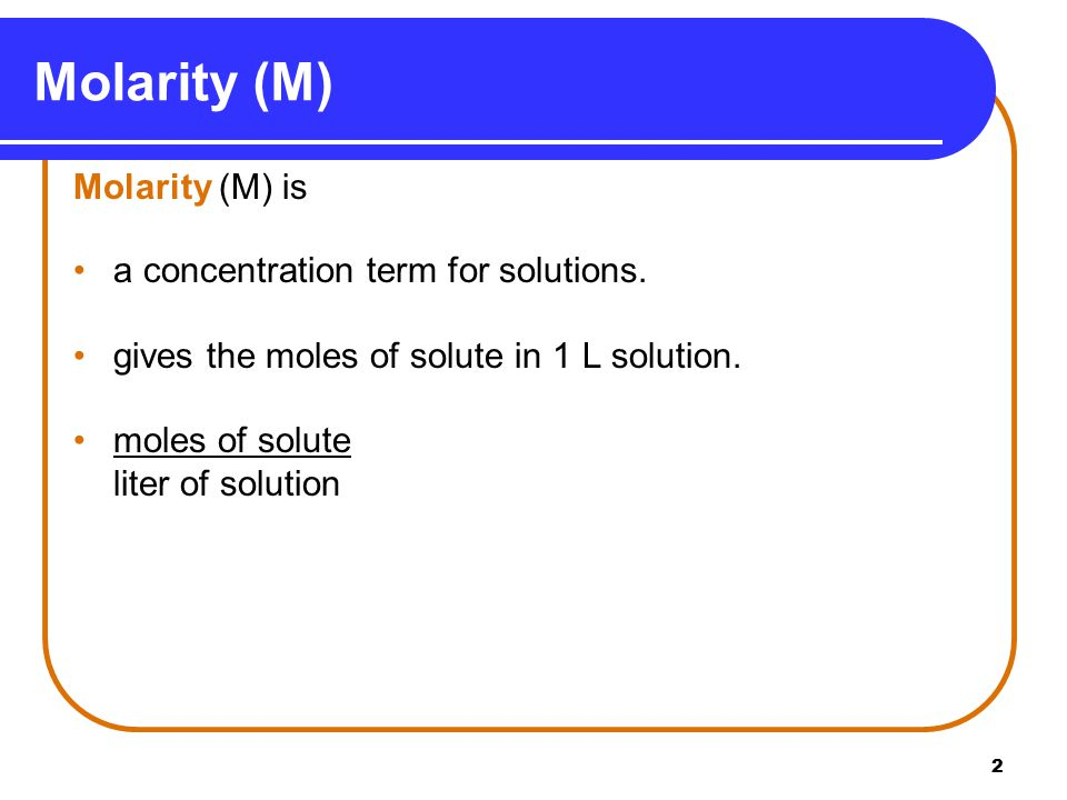 2 Molarity (M) Molarity (M) is a concentration term for solutions.