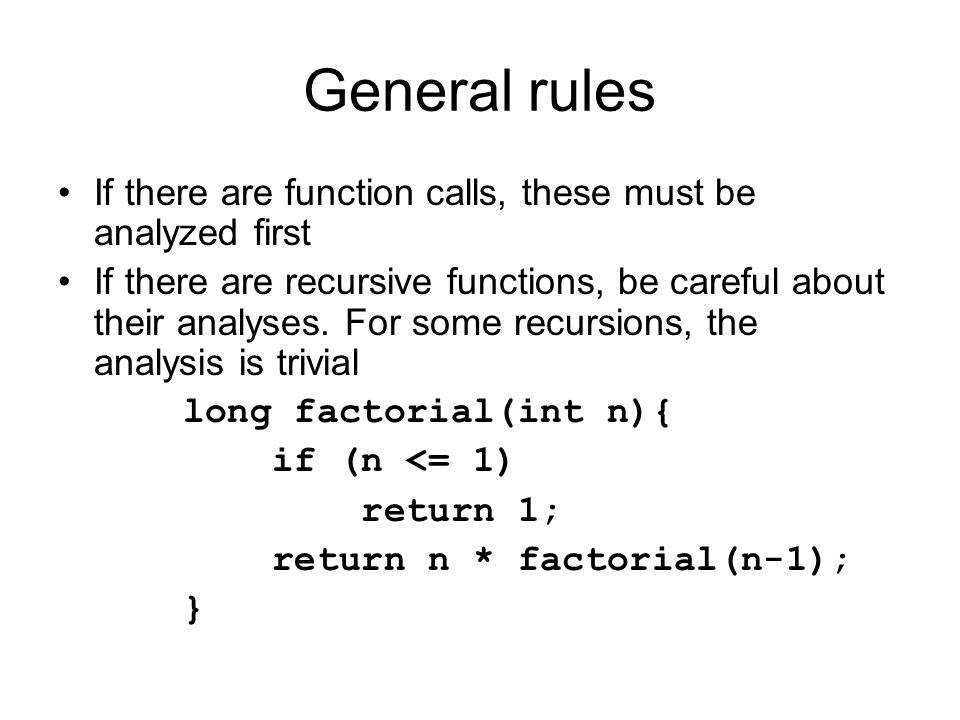 General rules If there are function calls, these must be analyzed first If there are recursive functions, be careful about their analyses.